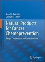Natural Products For Cancer Chemoprevention: Single Compounds And Combinations