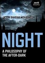 Night: A Philosophy Of The After-Dark