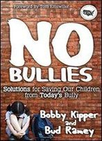 No Bullies: How To Save Our Children From The New American Bully