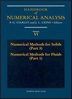Numerical Methods For Solids (Part 3) Numerical Methods For Fluids (Part 1) (Volume 6) (Handbook Of Numerical Analysis (Volume 6))