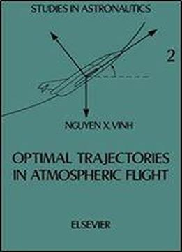 Optimal Trajectories In Atmospheric Flight (studies In Astronautics)