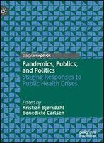 Pandemics, Publics, And Politics: Staging Responses To Public Health Crises