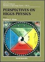 Perspectives On Higgs Physics