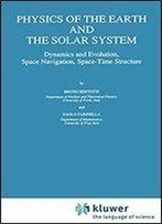 Physics Of The Earth And The Solar System: Dynamics And Evolution, Space Navigation, Space-Time Structure (Geophysics And Astrophysics Monographs)