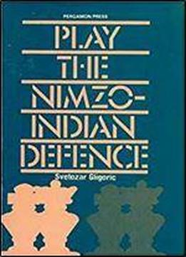 Play The Nimzo-indian Defence (pergamon Chess Openings)