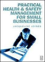 Practical Health And Safety Management For Small Businesses