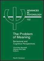 Problem Of Meaning Behavioural And Cognitive Perspectives: Behavioral And Cognitive Perspectives (Advances In Psychology)