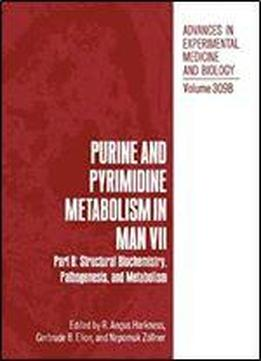 Purine And Pyrimidine Metabolism In Man Vii: Part B: Structural Biochemistry, Pathogenesis, And Metabolism