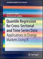 Quantile Regression For Cross-Sectional And Time Series Data: Applications In Energy Markets Using R