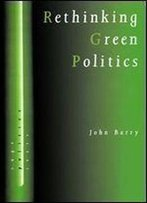 Rethinking Green Politics: Nature, Virtue And Progress (Sage Politics Texts Series)
