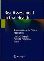 Risk Assessment In Oral Health: A Concise Guide For Clinical Application