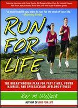 Run For Life The Breakthrough Plan For Fast Times, Fewer Injuries, And Specatcular Lifelong Fitness