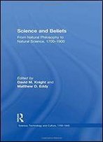 Science And Beliefs: From Natural Philosophy To Natural Science, 1700-1900