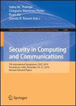 Security In Computing And Communications: 7th International Symposium, Sscc 2019, Trivandrum, India, December 1821, 2019, Revised Selected Papers ... In Computer And Information Science (1208))