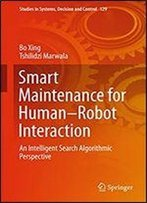 Smart Maintenance For Human-Robot Interaction: An Intelligent Search Algorithmic Perspective (Studies In Systems, Decision And Control Book 129)