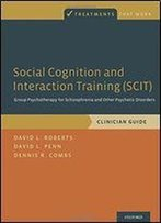 Social Cognition And Interaction Training (Scit): Group Psychotherapy For Schizophrenia And Other Psychotic Disorders, Clinician Guide