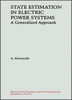 State Estimation In Electric Power Systems: A Generalized Approach (Power Electronics And Power Systems)