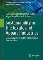 Sustainability In The Textile And Apparel Industries: Sourcing Synthetic And Novel Alternative Raw Materials