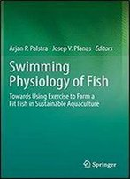 Swimming Physiology Of Fish: Towards Using Exercise To Farm A Fit Fish In Sustainable Aquaculture