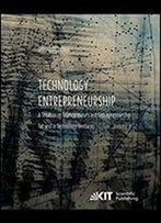 Technology Entrepreneurship : A Treatise On Entrepreneurs And Entrepreneurship For And In Technology Ventures. Vol 2