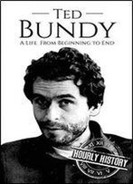 Ted Bundy: A Life From Beginning To End