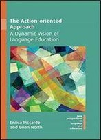 The Action-Oriented Approach: A Dynamic Vision Of Language Education