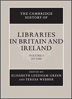 The Cambridge History Of Libraries In Britain And Ireland: Volume 1, To 1640