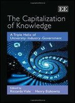The Capitalization Of Knowledge: A Triple Helix Of University-Industry-Government