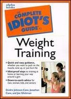 The Complete Idiot's Guide To Weight Training