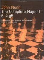 The Complete Najsdorf: 6[Bishop]G5 : [The Definitive Guide To Fischer And Kasparov's Favourite Chess Opening]