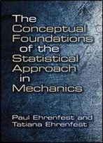 The Conceptual Foundations Of The Statistical Approach In Mechanics (Dover Books On Physics)