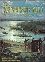 The Confederate Navy: The Ships, Men And Organization, 1861-65