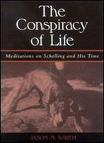 The Conspiracy Of Life: Meditations On Schelling And His Time (Suny Series In Contemporary Continental Philosophy)