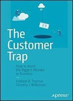 The Customer Trap: How To Avoid The Biggest Mistake In Business