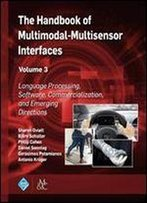 The Handbook Of Multimodal-Multisensor Interfaces, Volume 3: Language Processing, Software, Commercialization, And Emerging Directions