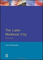 The Later Medieval City: 1300-1500 (A History Of Urban Society In Europe)
