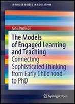 The Models Of Engaged Learning And Teaching: Connecting Sophisticated Thinking From Early Childhood To Phd