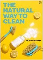The Natural Way To Clean: Chemical-Free Cleaning: Save Money And The Planet!