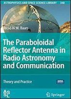The Paraboloidal Reflector Antenna In Radio Astronomy And Communication: Theory And Practice