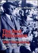 The Red Millionaire: A Political Biography Of Willi Mnzenberg, Moscow's Secret Propaganda Tsar In The West