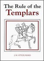 The Rule Of The Templars: The French Text Of The Rule Of The Order Of The Knights Templar