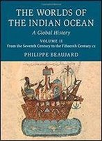 The Worlds Of The Indian Ocean: From The Seventh Century To The Fifteenth Century Ce
