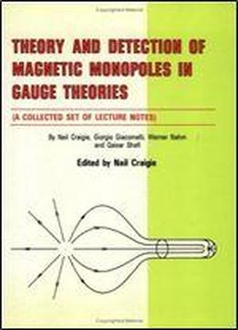 Theory And Detection Of Magnetic Monopoles In Gauge Theories: A Collected Set Of Lecture Notes
