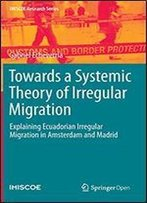 Towards A Systemic Theory Of Irregular Migration: Explaining Ecuadorian Irregular Migration To Amsterdam And Madrid