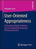 User-Oriented Appropriateness: A Theoretical Model Of Written Text On Facebook For Improved Pr Communication