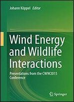 Wind Energy And Wildlife Interactions: Presentations From The Cww2015 Conference