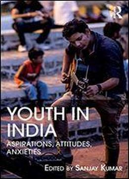 Youth In India: Aspirations, Attitudes, Anxieties