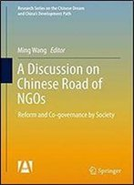 A Discussion On Chinese Road Of Ngos: Reform And Co-Governance By Society (Research Series On The Chinese Dream And China's Development Path)