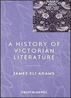 A History Of Victorian Literature (Blackwell History Of Literature)