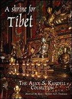 A Shrine For Tibet: The Alice S. Kandell Collection